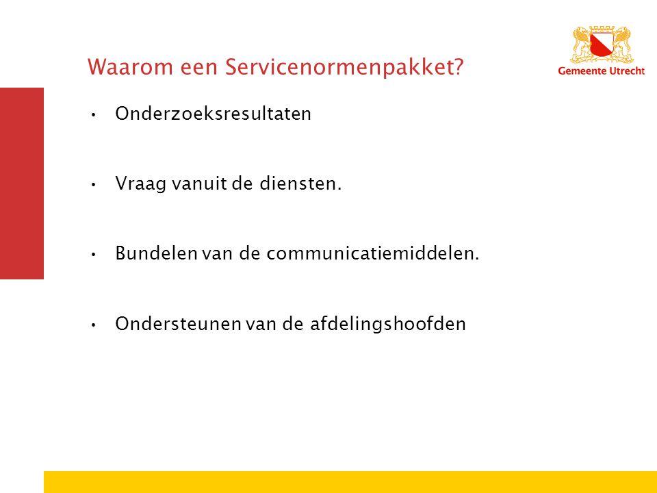 Waarom een Servicenormenpakket? Onderzoeksresultaten Vraag vanuit de diensten. Bundelen van de communicatiemiddelen. Ondersteunen van de afdelingshoof