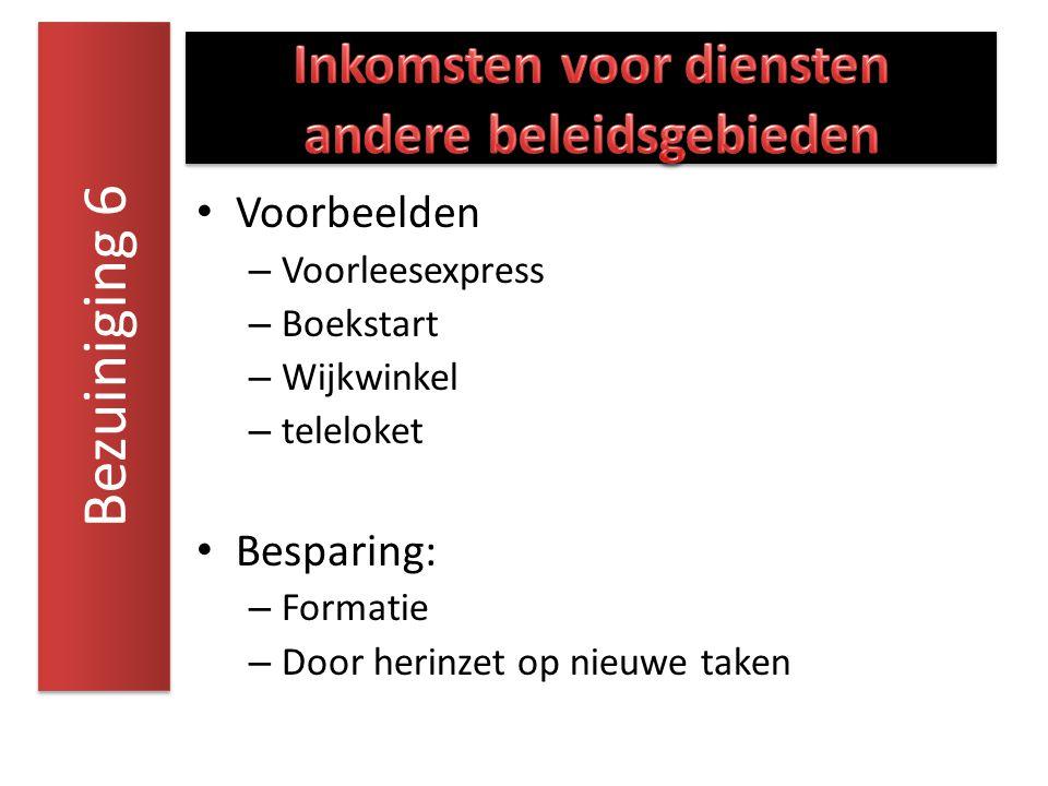Voorbeelden – Voorleesexpress – Boekstart – Wijkwinkel – teleloket Besparing: – Formatie – Door herinzet op nieuwe taken Bezuiniging 6