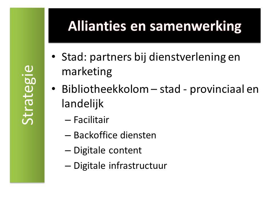 Stad: partners bij dienstverlening en marketing Bibliotheekkolom – stad - provinciaal en landelijk – Facilitair – Backoffice diensten – Digitale conte