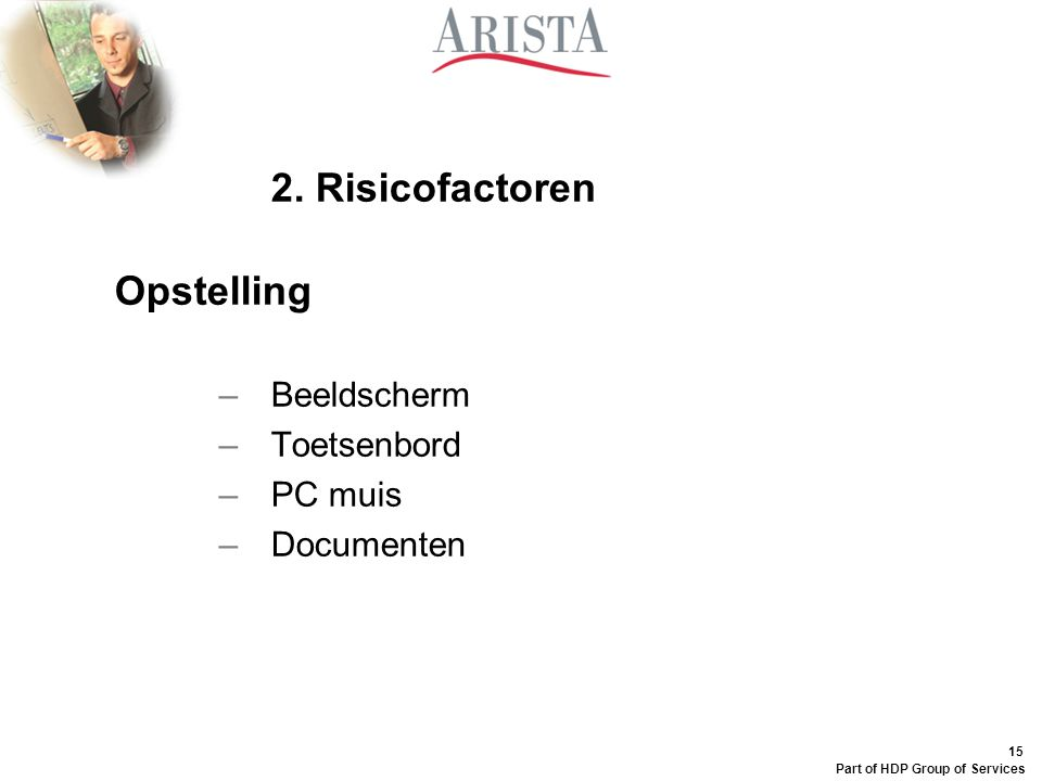 15 Part of HDP Group of Services 2. Risicofactoren Opstelling –Beeldscherm –Toetsenbord –PC muis –Documenten