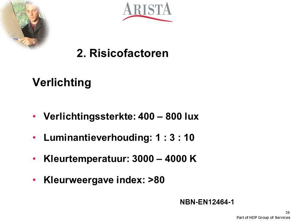 39 Part of HDP Group of Services Verlichting Verlichtingssterkte: 400 – 800 lux Luminantieverhouding: 1 : 3 : 10 Kleurtemperatuur: 3000 – 4000 K Kleur