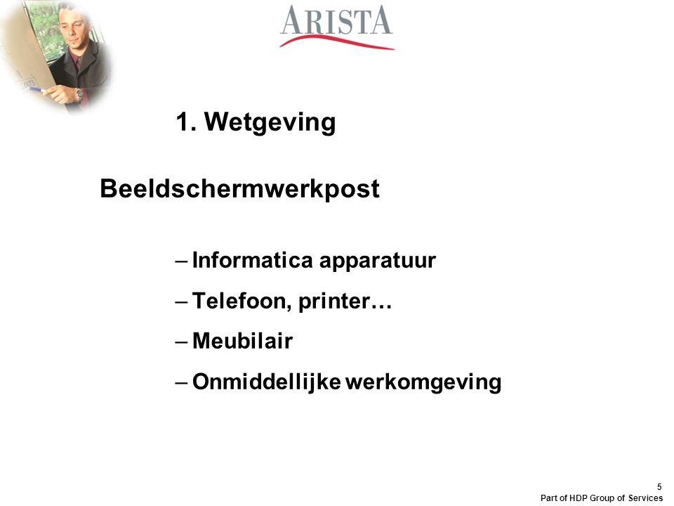 5 Part of HDP Group of Services 1. Wetgeving Beeldschermwerkpost –Informatica apparatuur –Telefoon, printer… –Meubilair –Onmiddellijke werkomgeving