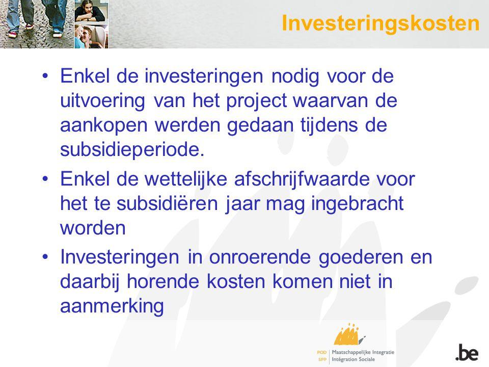 Investeringskosten Enkel de investeringen nodig voor de uitvoering van het project waarvan de aankopen werden gedaan tijdens de subsidieperiode. Enkel