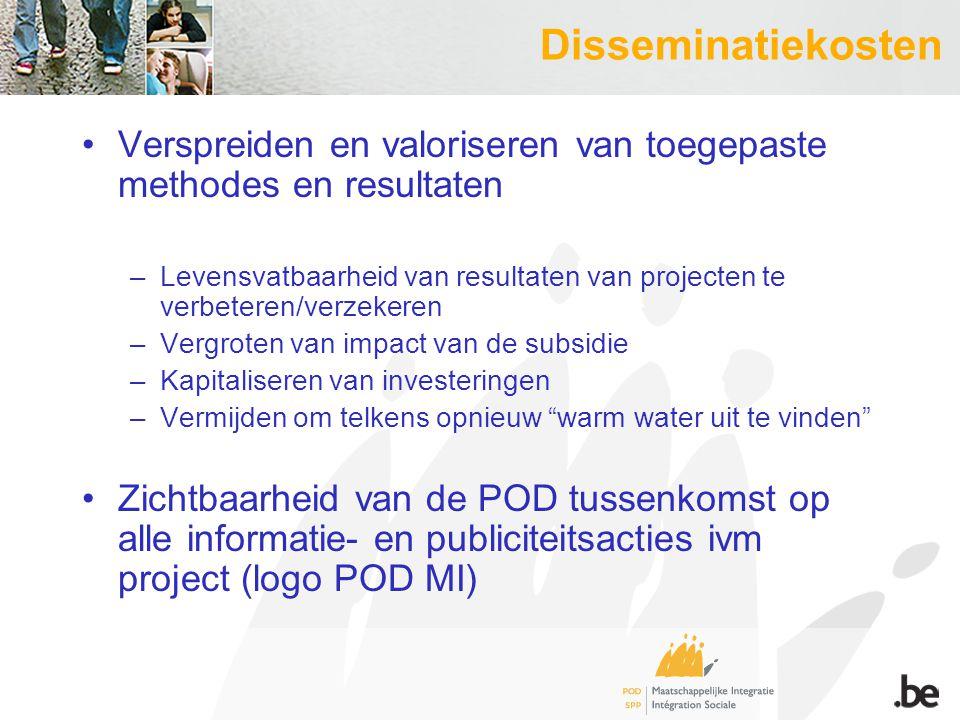 Disseminatiekosten Verspreiden en valoriseren van toegepaste methodes en resultaten –Levensvatbaarheid van resultaten van projecten te verbeteren/verz