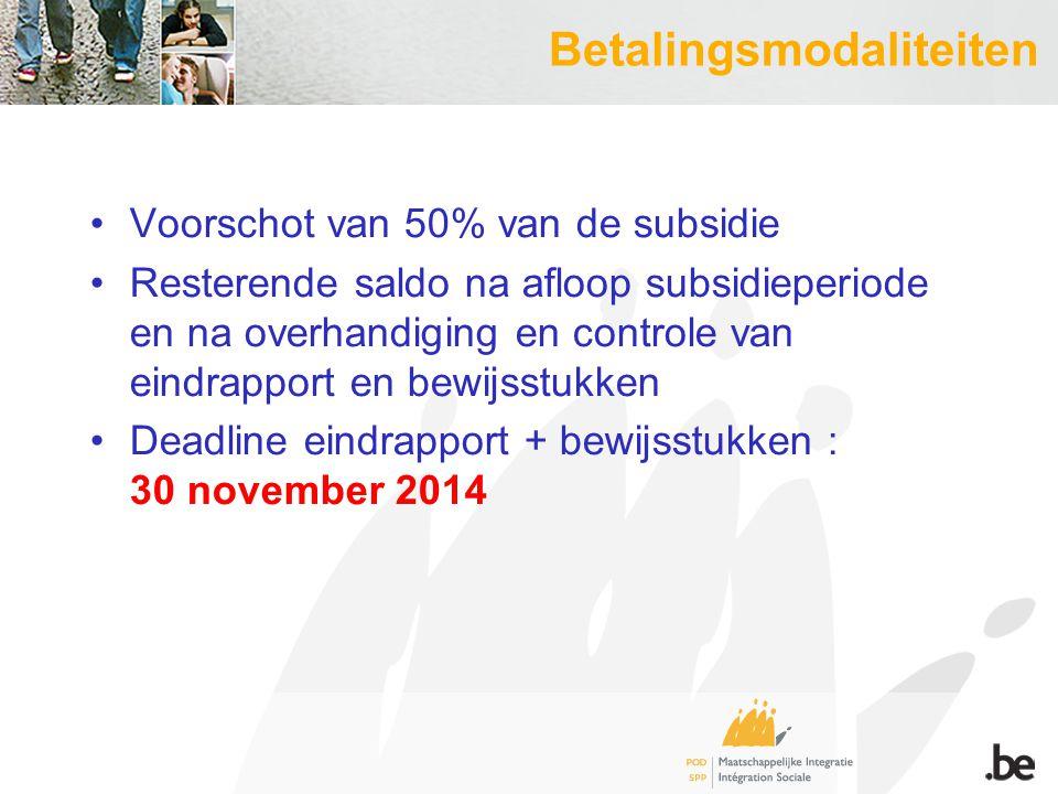 Betalingsmodaliteiten Voorschot van 50% van de subsidie Resterende saldo na afloop subsidieperiode en na overhandiging en controle van eindrapport en bewijsstukken Deadline eindrapport + bewijsstukken : 30 november 2014