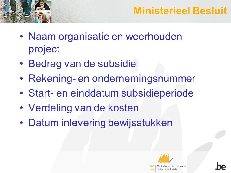 Ministerieel Besluit Naam organisatie en weerhouden project Bedrag van de subsidie Rekening- en ondernemingsnummer Start- en einddatum subsidieperiode