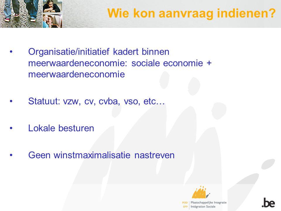 Organisatie/initiatief kadert binnen meerwaardeneconomie: sociale economie + meerwaardeneconomie Statuut: vzw, cv, cvba, vso, etc… Lokale besturen Gee