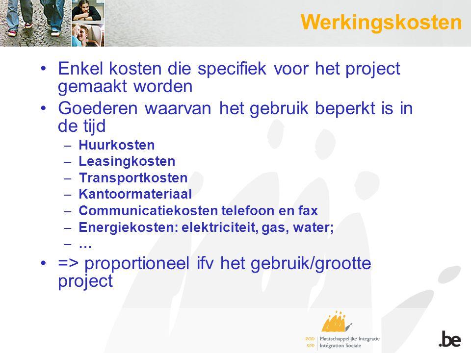 Werkingskosten Enkel kosten die specifiek voor het project gemaakt worden Goederen waarvan het gebruik beperkt is in de tijd –Huurkosten –Leasingkoste