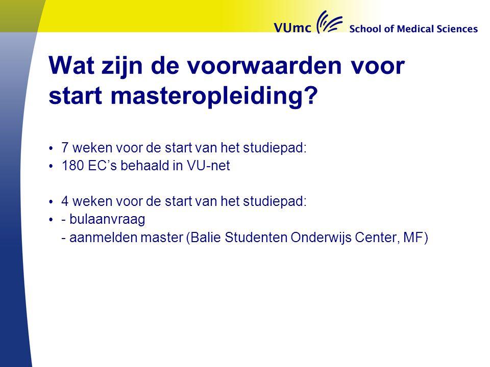 Wat zijn de voorwaarden voor start masteropleiding? 7 weken voor de start van het studiepad: 180 EC's behaald in VU-net 4 weken voor de start van het