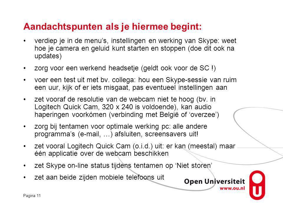 Pagina 11 verdiep je in de menu's, instellingen en werking van Skype: weet hoe je camera en geluid kunt starten en stoppen (doe dit ook na updates) zorg voor een werkend headsetje (geldt ook voor de SC !) voer een test uit met bv.