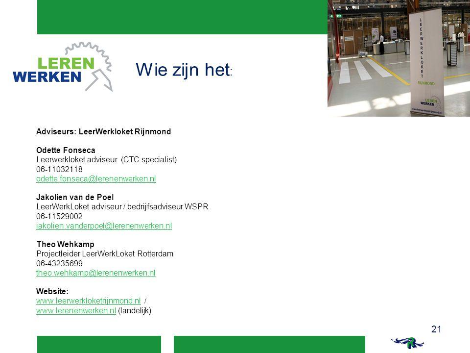 Adviseurs: LeerWerkloket Rijnmond Odette Fonseca Leerwerkloket adviseur (CTC specialist) 06-11032118 odette.fonseca@lerenenwerken.nl Jakolien van de P
