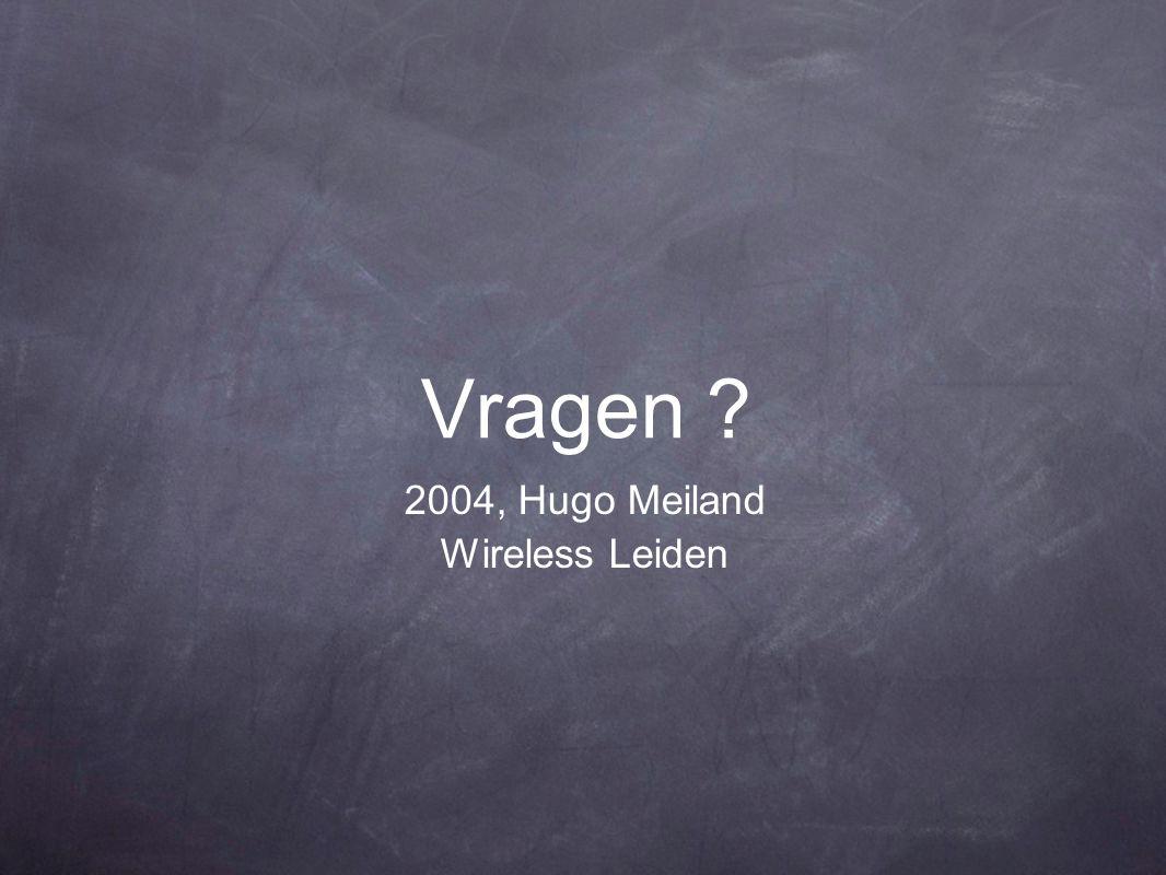 Vragen ? 2004, Hugo Meiland Wireless Leiden
