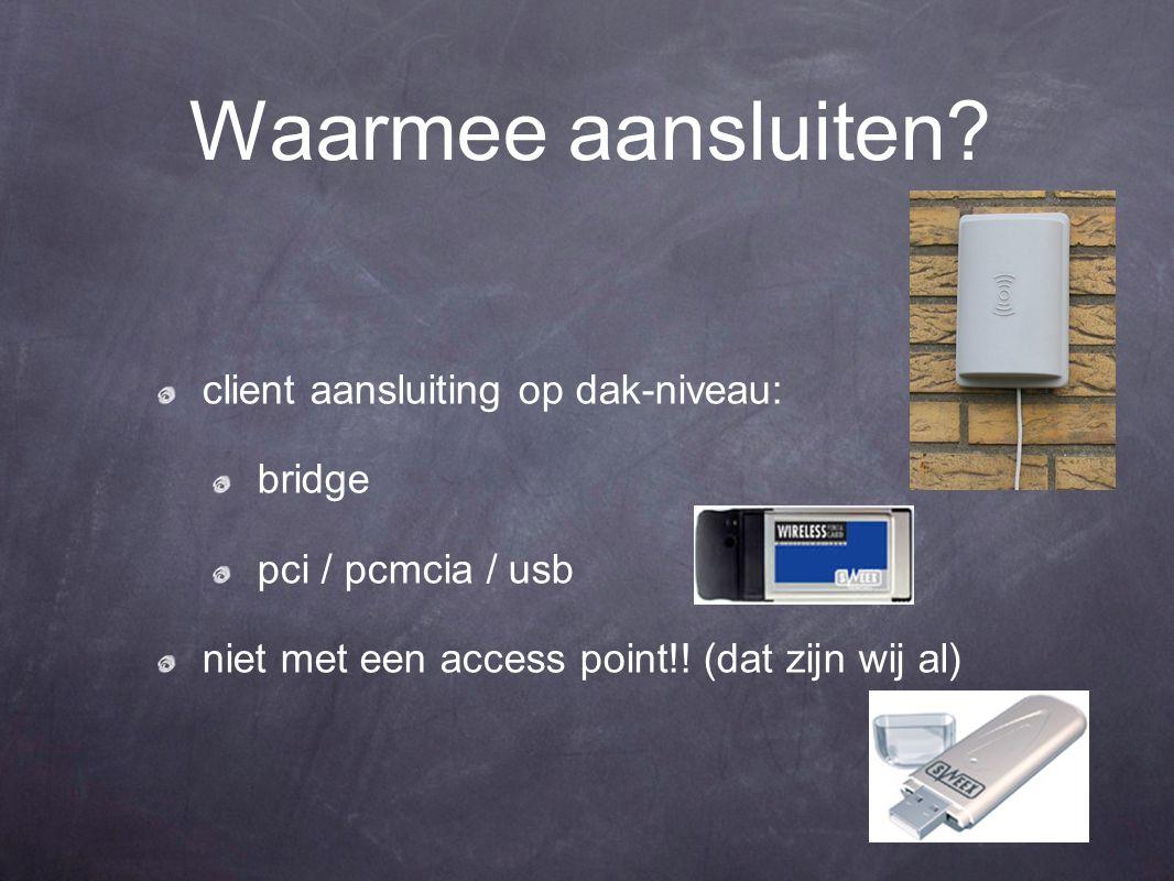 Waarmee aansluiten? client aansluiting op dak-niveau: bridge pci / pcmcia / usb niet met een access point!! (dat zijn wij al)