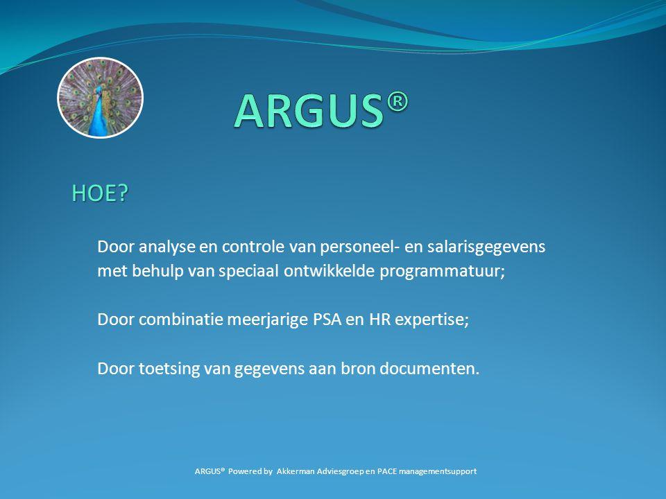 RANDVOORWAARDEN: Voor een succesvolle uitrol van het ARGUS® programma binnen de minimum doorlooptijd is van belang: Aanwezigheid basis personeel- en salarisadministratie; Medewerking van vereiste keyplayers; Bron documenten actueel en compleet.