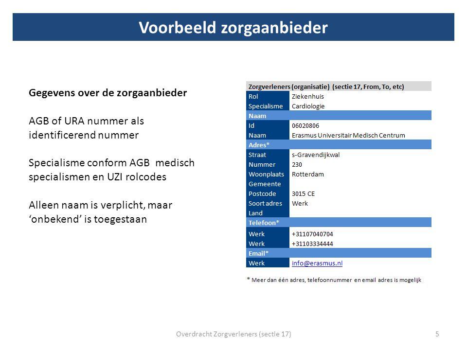 Voorbeeld zorgaanbieder Overdracht Zorgverleners (sectie 17)5 Gegevens over de zorgaanbieder AGB of URA nummer als identificerend nummer Specialisme c