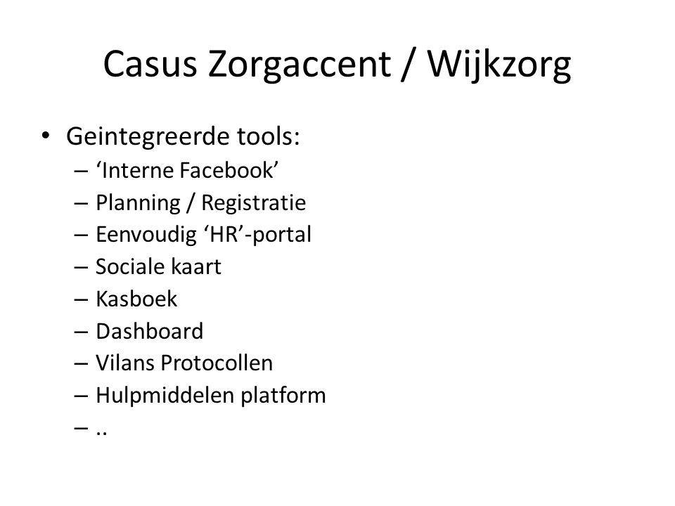 Casus Zorgaccent / Wijkzorg Geintegreerde tools: – 'Interne Facebook' – Planning / Registratie – Eenvoudig 'HR'-portal – Sociale kaart – Kasboek – Dashboard – Vilans Protocollen – Hulpmiddelen platform –..