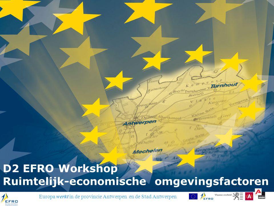 Europa werkt in de provincie Antwerpen en de Stad Antwerpen D2 EFRO Workshop Ruimtelijk-economische omgevingsfactoren