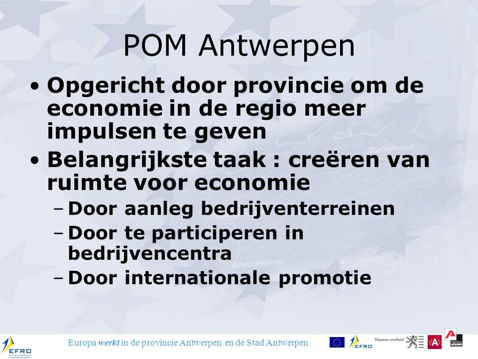 Europa werkt in de provincie Antwerpen en de Stad Antwerpen POM Antwerpen Opgericht door provincie om de economie in de regio meer impulsen te geven B