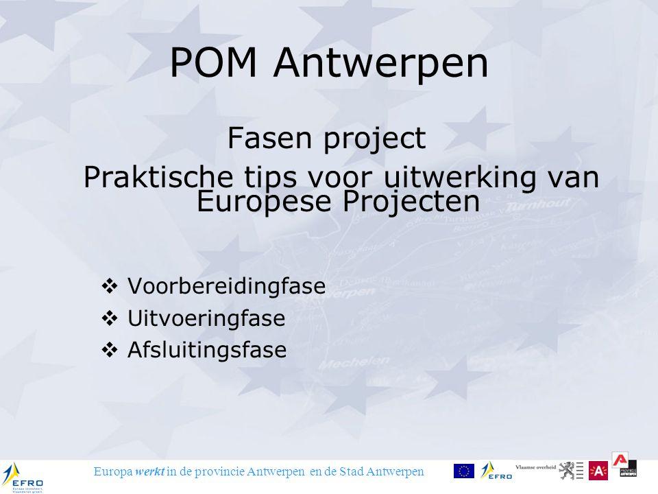 Europa werkt in de provincie Antwerpen en de Stad Antwerpen POM Antwerpen Fasen project Praktische tips voor uitwerking van Europese Projecten  Voorb
