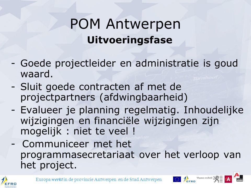 Europa werkt in de provincie Antwerpen en de Stad Antwerpen POM Antwerpen Uitvoeringsfase -Goede projectleider en administratie is goud waard. -Sluit