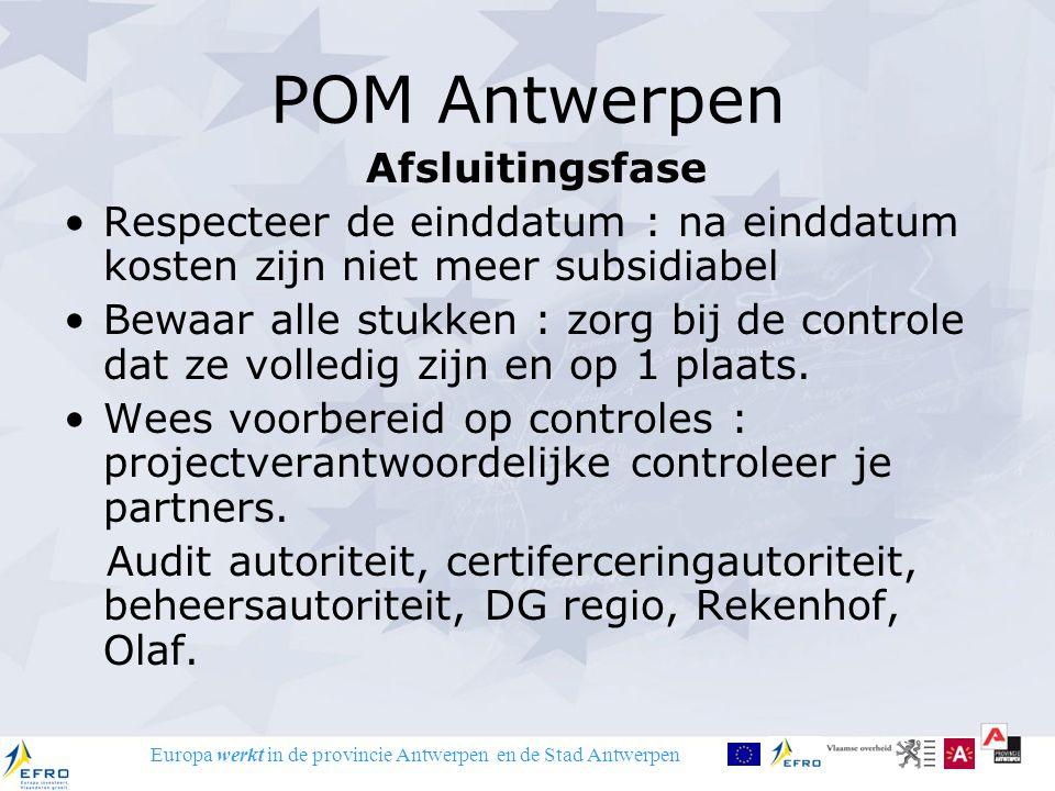 Europa werkt in de provincie Antwerpen en de Stad Antwerpen POM Antwerpen Afsluitingsfase Respecteer de einddatum : na einddatum kosten zijn niet meer