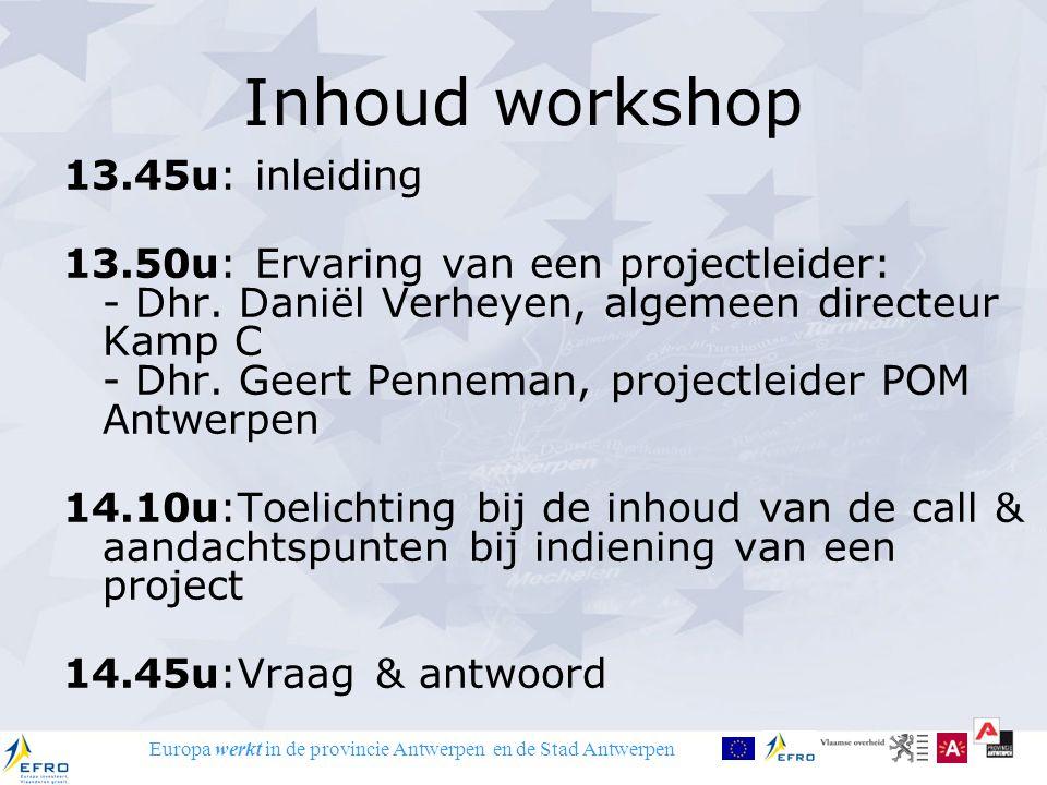 Europa werkt in de provincie Antwerpen en de Stad Antwerpen Inhoud workshop 13.45u: inleiding 13.50u: Ervaring van een projectleider: - Dhr. Daniël Ve