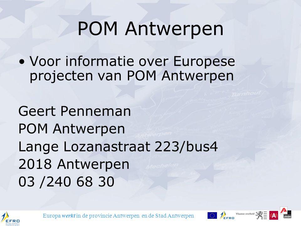Europa werkt in de provincie Antwerpen en de Stad Antwerpen POM Antwerpen Voor informatie over Europese projecten van POM Antwerpen Geert Penneman POM
