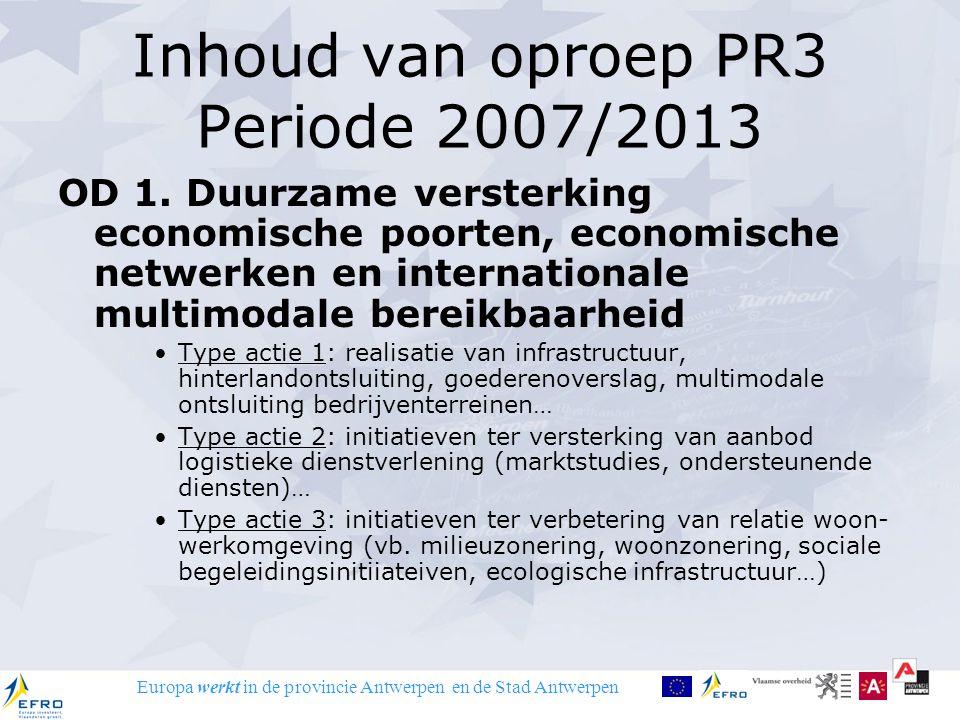 Europa werkt in de provincie Antwerpen en de Stad Antwerpen Inhoud van oproep PR3 Periode 2007/2013 OD 1. Duurzame versterking economische poorten, ec
