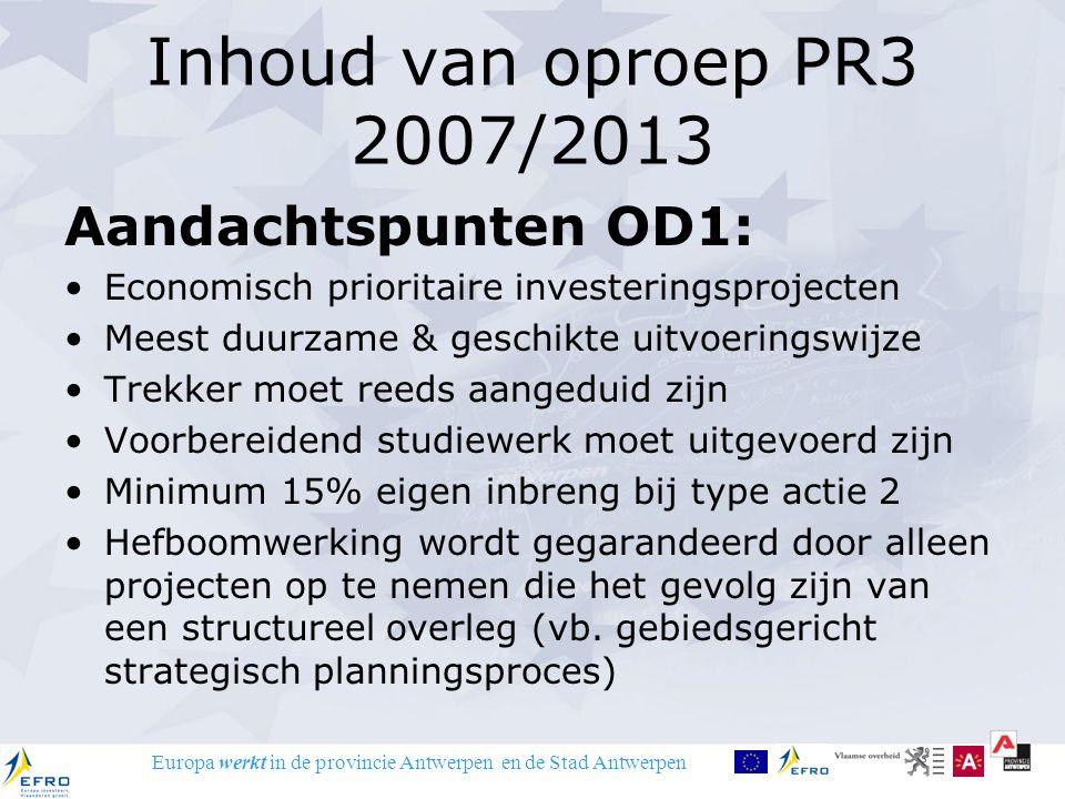 Europa werkt in de provincie Antwerpen en de Stad Antwerpen Inhoud van oproep PR3 2007/2013 Aandachtspunten OD1: Economisch prioritaire investeringspr