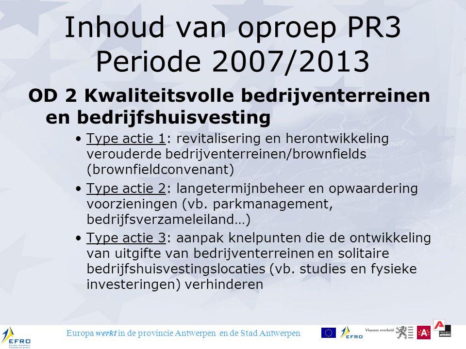 Europa werkt in de provincie Antwerpen en de Stad Antwerpen Inhoud van oproep PR3 Periode 2007/2013 OD 2 Kwaliteitsvolle bedrijventerreinen en bedrijf