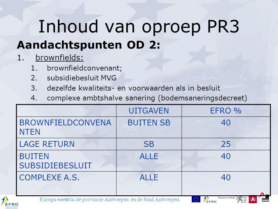 Europa werkt in de provincie Antwerpen en de Stad Antwerpen Inhoud van oproep PR3 Aandachtspunten OD 2: 1.brownfields: 1.brownfieldconvenant; 2.subsid