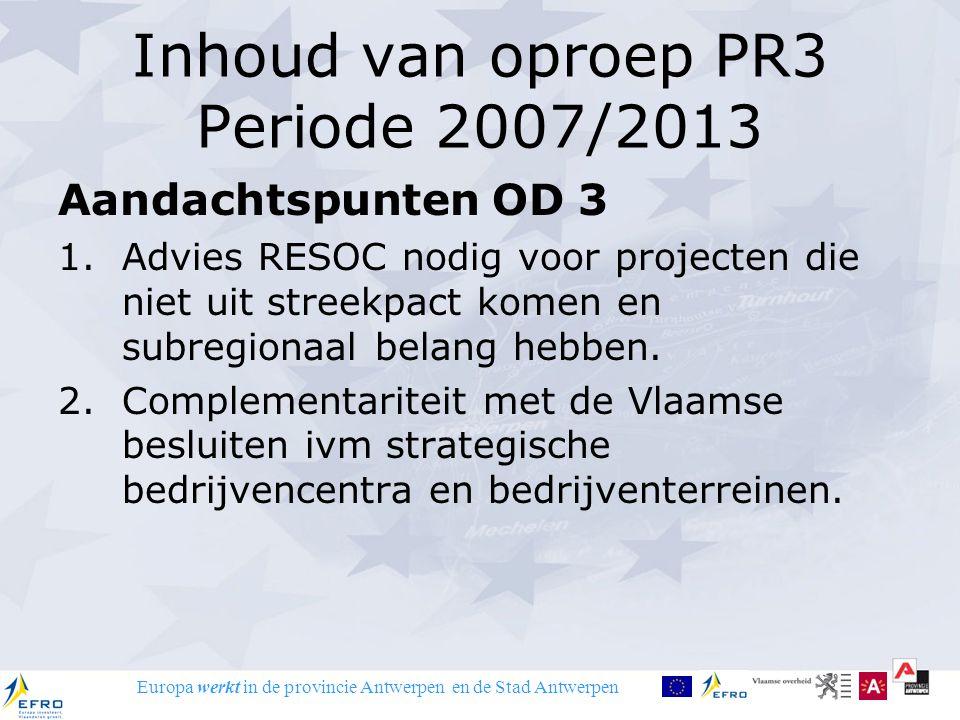 Europa werkt in de provincie Antwerpen en de Stad Antwerpen Inhoud van oproep PR3 Periode 2007/2013 Aandachtspunten OD 3 1.Advies RESOC nodig voor pro
