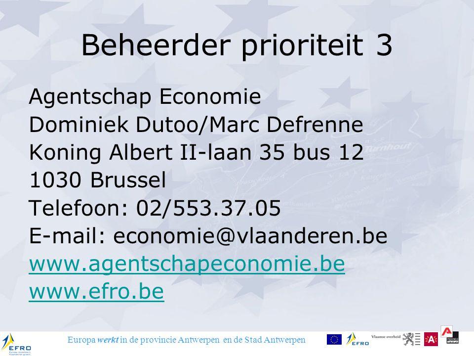 Europa werkt in de provincie Antwerpen en de Stad Antwerpen Beheerder prioriteit 3 Agentschap Economie Dominiek Dutoo/Marc Defrenne Koning Albert II-l
