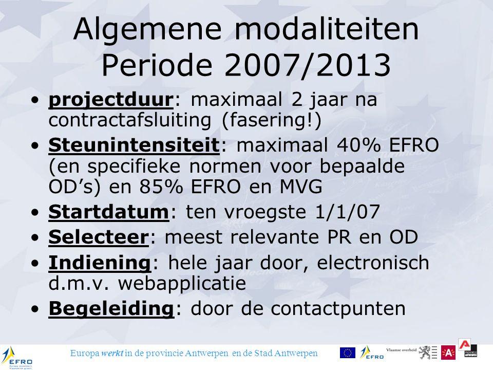 Europa werkt in de provincie Antwerpen en de Stad Antwerpen Algemene modaliteiten Periode 2007/2013 projectduur: maximaal 2 jaar na contractafsluiting