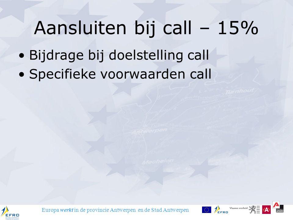 Europa werkt in de provincie Antwerpen en de Stad Antwerpen Aansluiten bij call – 15% Bijdrage bij doelstelling call Specifieke voorwaarden call