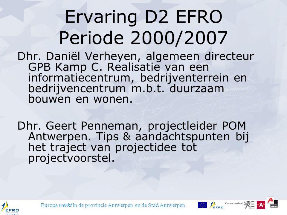 Europa werkt in de provincie Antwerpen en de Stad Antwerpen Ervaring D2 EFRO Periode 2000/2007 Dhr. Daniël Verheyen, algemeen directeur GPB Kamp C. Re