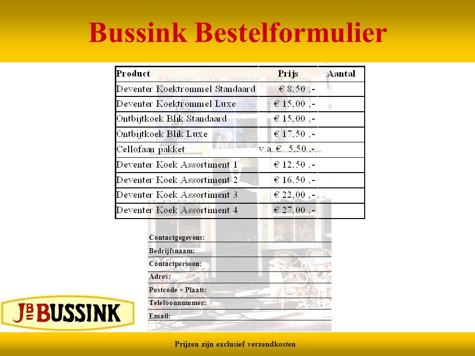 Bussink Bestelformulier Contactgegevens: Bedrijfsnaam: Contactpersoon: Adres: Postcode + Plaats: Telefoonnummer: Email: Prijzen zijn exclusief verzend