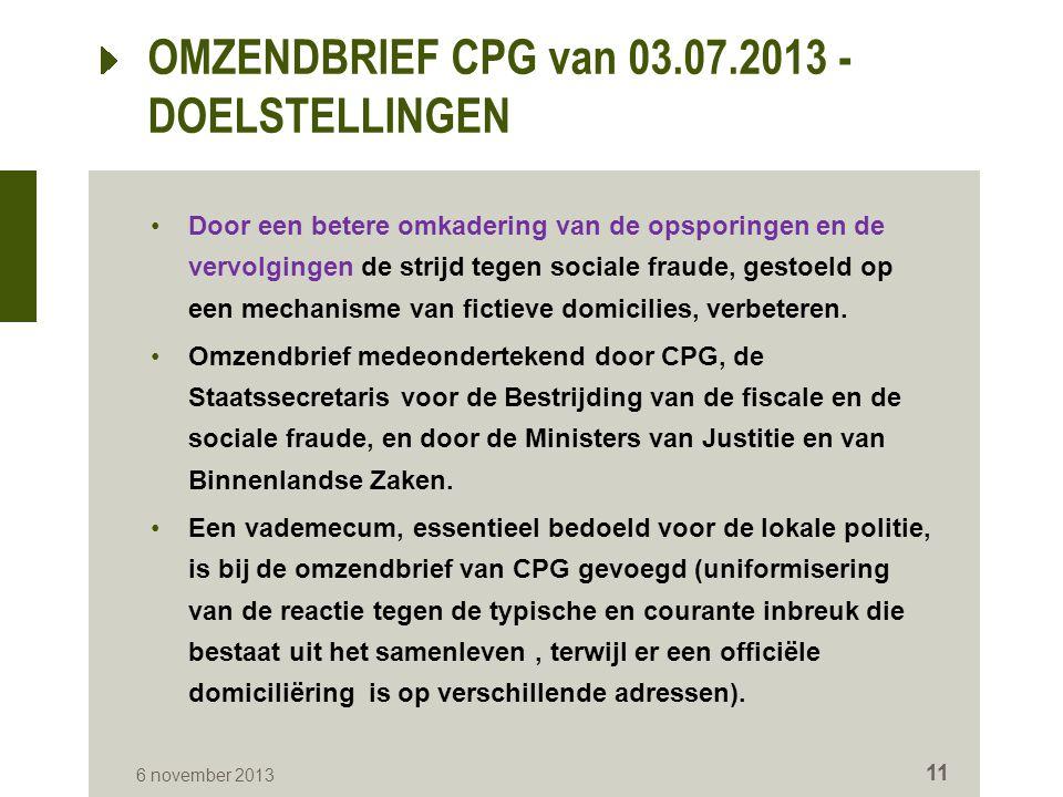 OMZENDBRIEF CPG van 03.07.2013 - DOELSTELLINGEN Door een betere omkadering van de opsporingen en de vervolgingen de strijd tegen sociale fraude, gesto