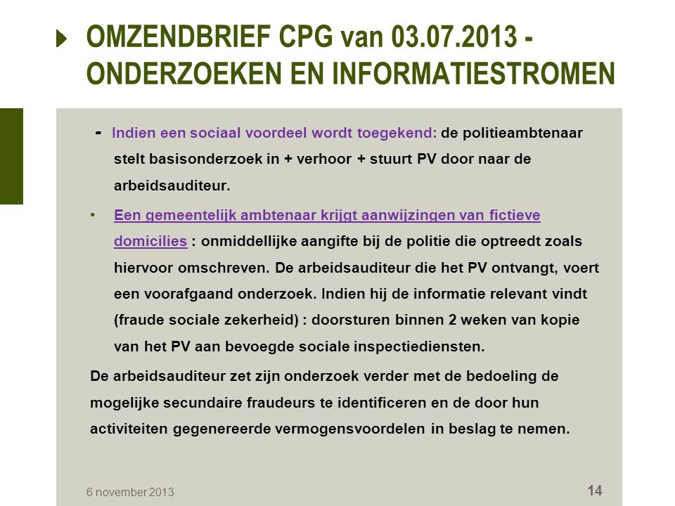 - Indien een sociaal voordeel wordt toegekend: de politieambtenaar stelt basisonderzoek in + verhoor + stuurt PV door naar de arbeidsauditeur. Een gem