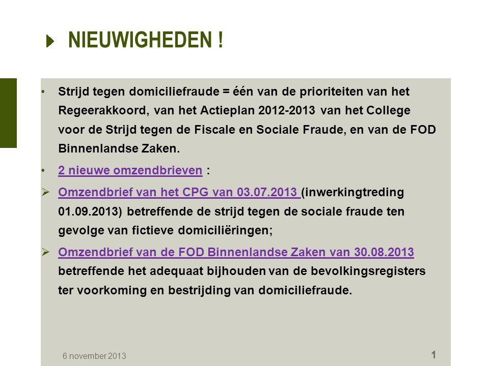 OMZENDBRIEF van FOD BiZa van 30.08.2013 – DOELSTELLINGEN Nadruk op de best practices ten einde de correcte registratie van de gegevens in de BR te verzekeren (hoofdverblijfplaats en gezinssamenstelling).