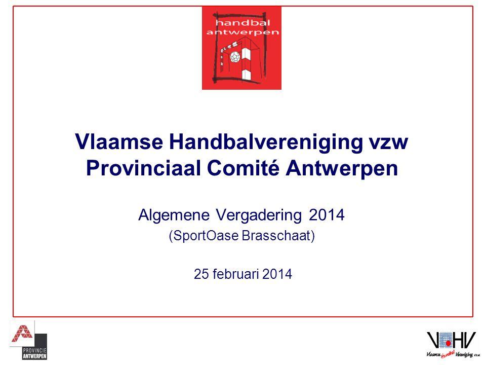 25 februari 2014 Vlaamse Handbalvereniging vzw Provinciaal Comité Antwerpen Algemene Vergadering 2014 (SportOase Brasschaat)