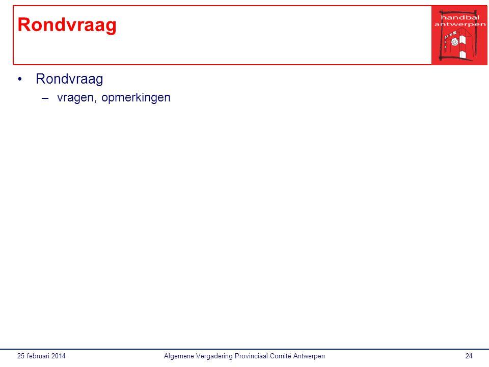 25 februari 2014Algemene Vergadering Provinciaal Comité Antwerpen24 Rondvraag –vragen, opmerkingen