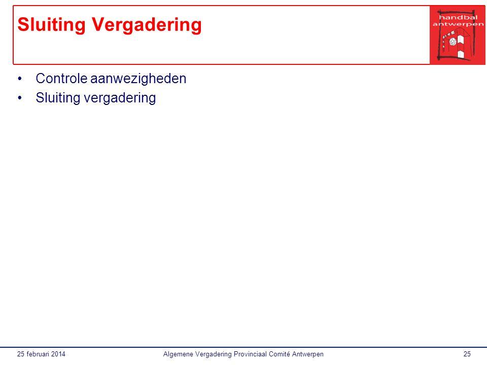 25 februari 2014Algemene Vergadering Provinciaal Comité Antwerpen25 Sluiting Vergadering Controle aanwezigheden Sluiting vergadering