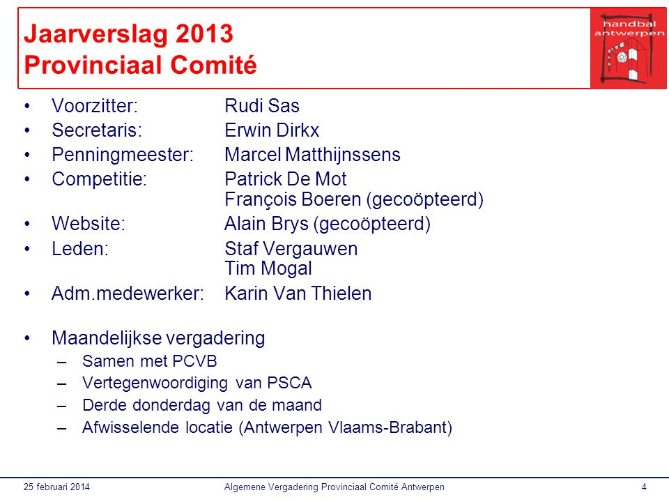 25 februari 2014Algemene Vergadering Provinciaal Comité Antwerpen4 Jaarverslag 2013 Provinciaal Comité Voorzitter:Rudi Sas Secretaris:Erwin Dirkx Penn