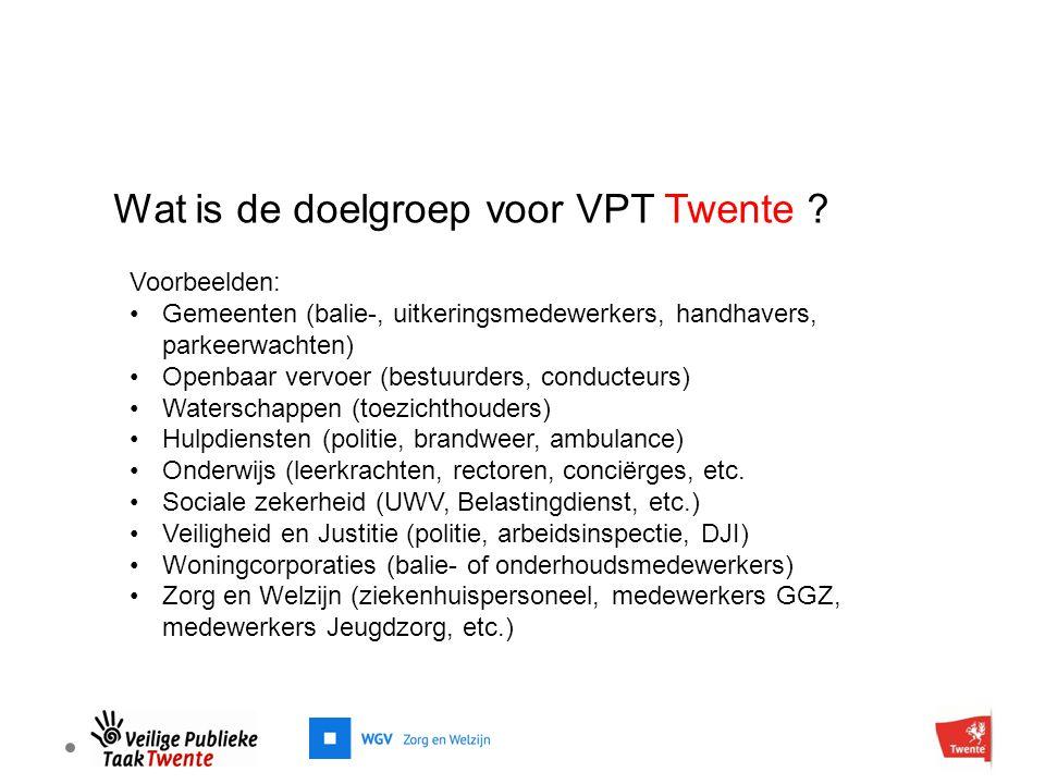Wat is de doelgroep voor VPT Twente ? Voorbeelden: Gemeenten (balie-, uitkeringsmedewerkers, handhavers, parkeerwachten) Openbaar vervoer (bestuurders