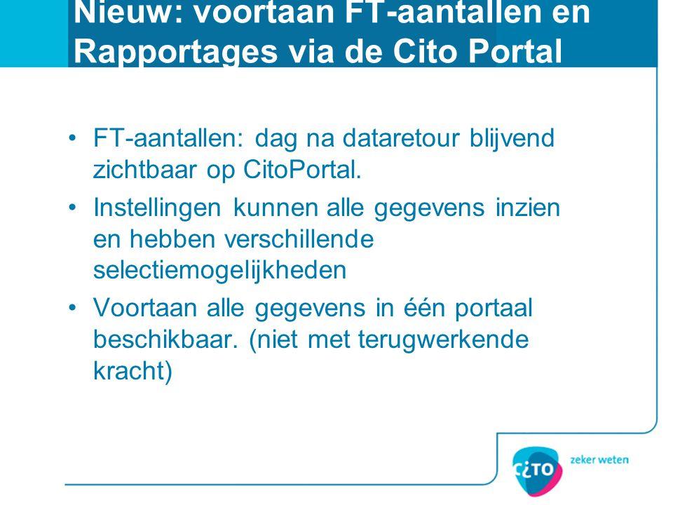 Nieuw: voortaan FT-aantallen en Rapportages via de Cito Portal FT-aantallen: dag na dataretour blijvend zichtbaar op CitoPortal. Instellingen kunnen a