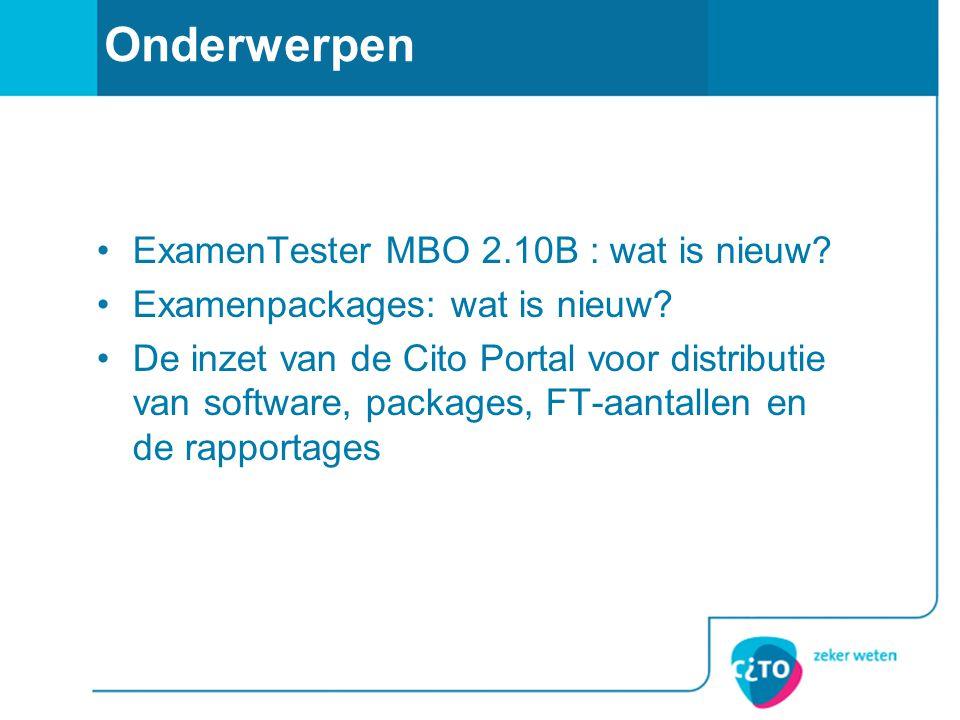 Onderwerpen ExamenTester MBO 2.10B : wat is nieuw? Examenpackages: wat is nieuw? De inzet van de Cito Portal voor distributie van software, packages,