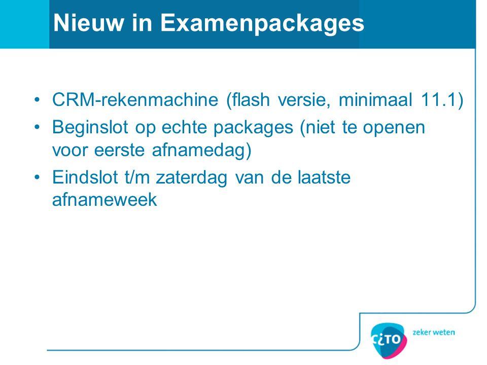 Nieuw in Examenpackages CRM-rekenmachine (flash versie, minimaal 11.1) Beginslot op echte packages (niet te openen voor eerste afnamedag) Eindslot t/m