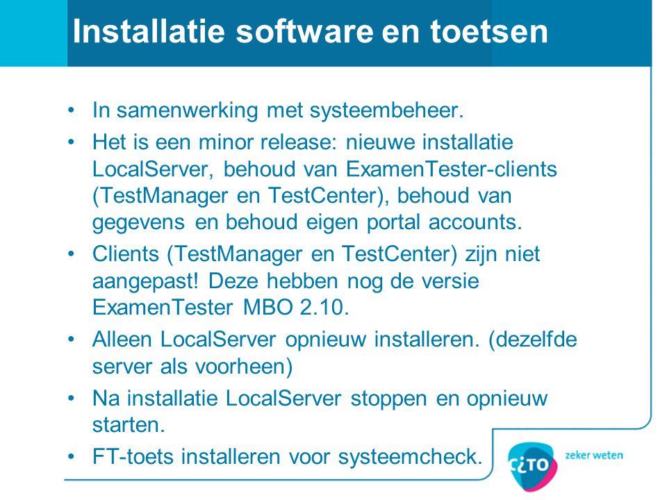 Installatie software en toetsen In samenwerking met systeembeheer. Het is een minor release: nieuwe installatie LocalServer, behoud van ExamenTester-c