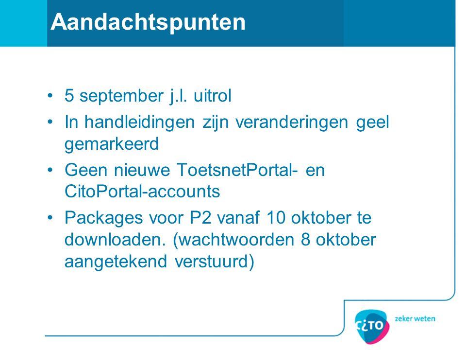 Aandachtspunten 5 september j.l. uitrol In handleidingen zijn veranderingen geel gemarkeerd Geen nieuwe ToetsnetPortal- en CitoPortal-accounts Package